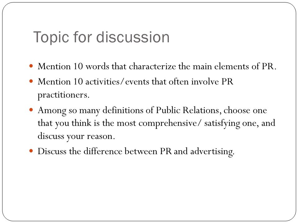 Topic for discussion Mention 10 words that characterize the main elements of PR. Mention 10 activities/events that often involve PR practitioners. Amo