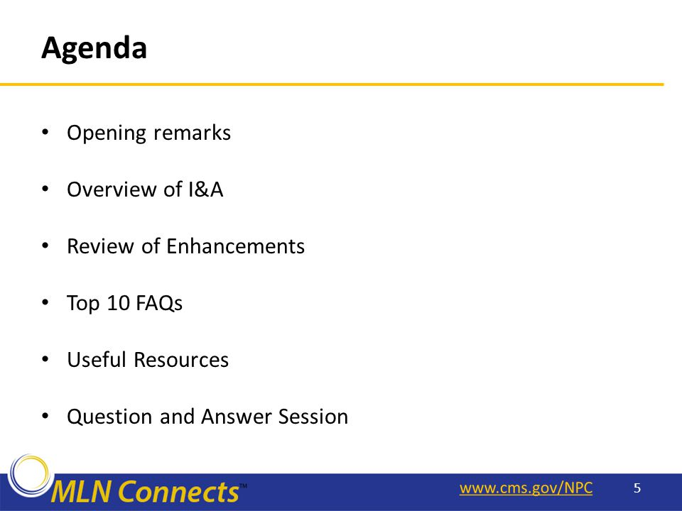 Agenda Opening remarks Overview of I&A Review of Enhancements Top 10 FAQs Useful Resources Question and Answer Session 5