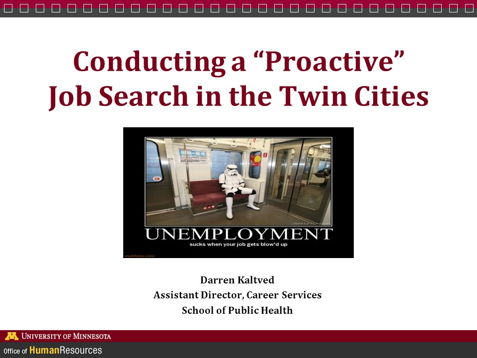 Conducting a Proactive Job Search in the Twin Cities Darren Kaltved Assistant Director, Career Services School of Public Health
