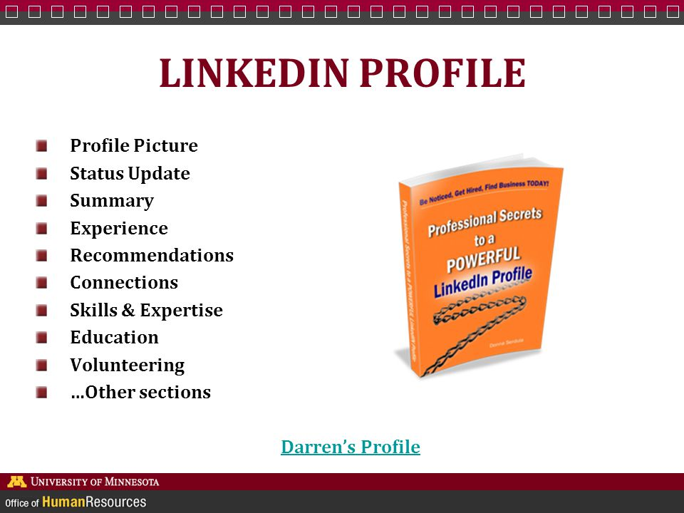 LINKEDIN PROFILE Profile Picture Status Update Summary Experience Recommendations Connections Skills & Expertise Education Volunteering …Other sections Darren's Profile