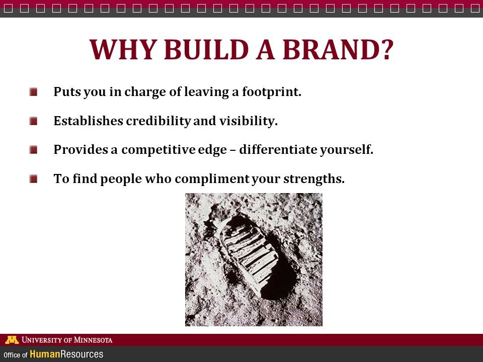 WHY BUILD A BRAND. Puts you in charge of leaving a footprint.