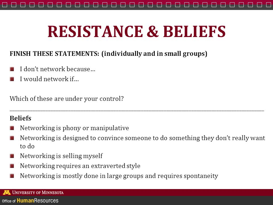 RESISTANCE & BELIEFS FINISH THESE STATEMENTS: (individually and in small groups) I don't network because… I would network if… Which of these are under your control.