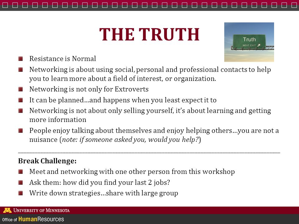 THE TRUTH Resistance is Normal Networking is about using social, personal and professional contacts to help you to learn more about a field of interest, or organization.