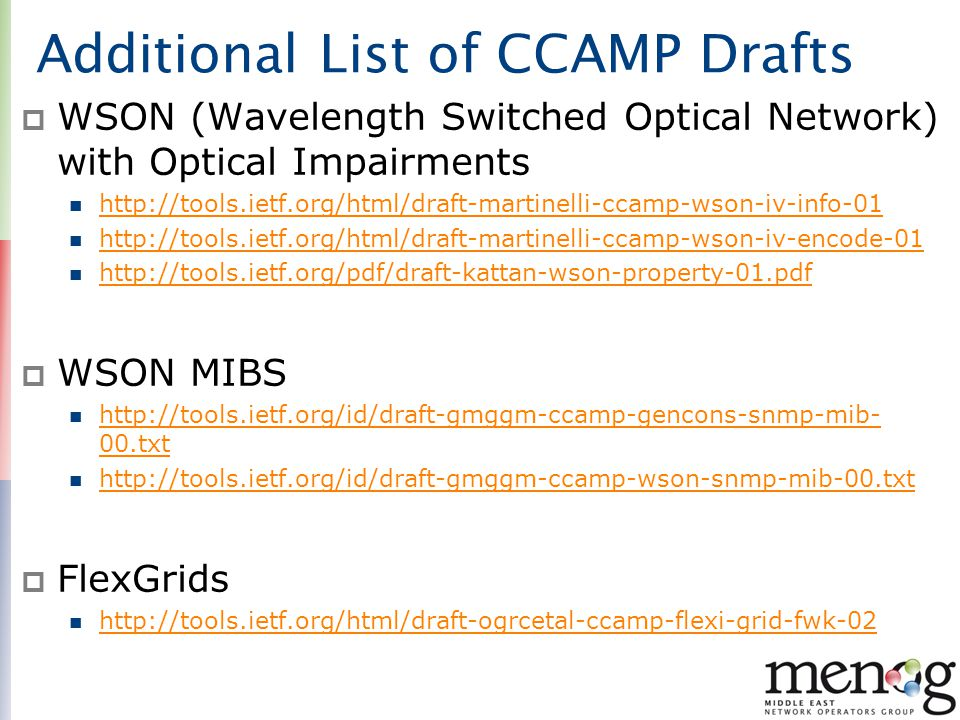 Additional List of CCAMP Drafts  WSON (Wavelength Switched Optical Network) with Optical Impairments http://tools.ietf.org/html/draft-martinelli-ccam