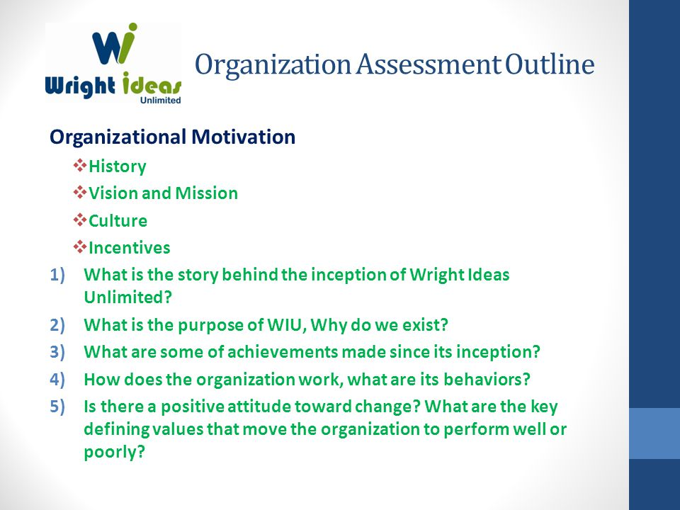 Organization Assessment Outline Organizational Motivation  History  Vision and Mission  Culture  Incentives 1)What is the story behind the inception of Wright Ideas Unlimited.