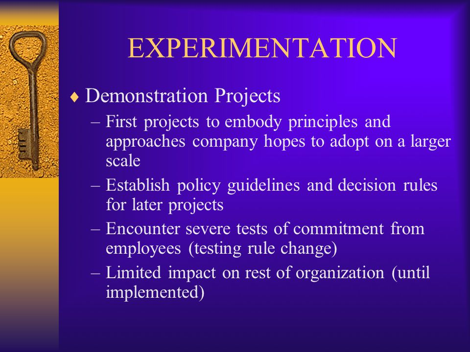 EXPERIMENTATION  Demonstration Projects –First projects to embody principles and approaches company hopes to adopt on a larger scale –Establish polic