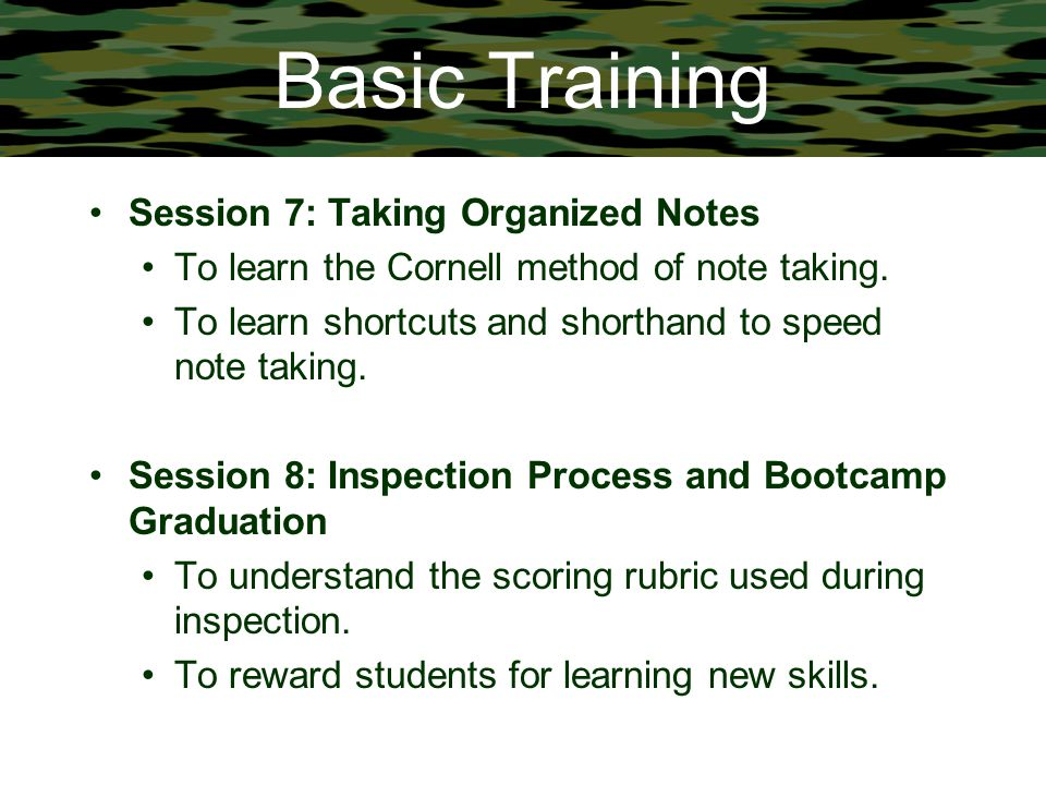 Basic Training Session 7: Taking Organized Notes To learn the Cornell method of note taking. To learn shortcuts and shorthand to speed note taking. Se