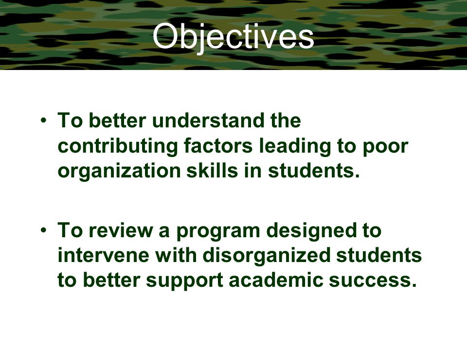 Objectives To better understand the contributing factors leading to poor organization skills in students. To review a program designed to intervene wi