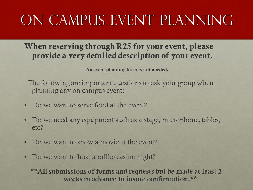 On Campus event planning When reserving through R25 for your event, please provide a very detailed description of your event.