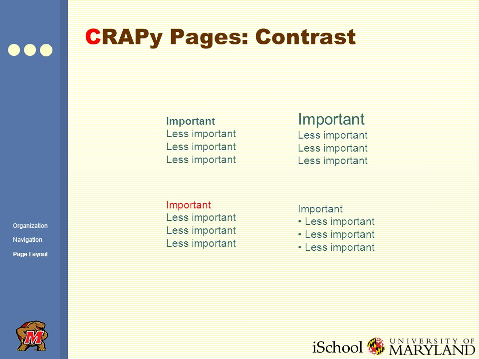 iSchool CRAPy Pages: Contrast Important Less important Important Less important Important Less important Important Less important Organization Navigation Page Layout