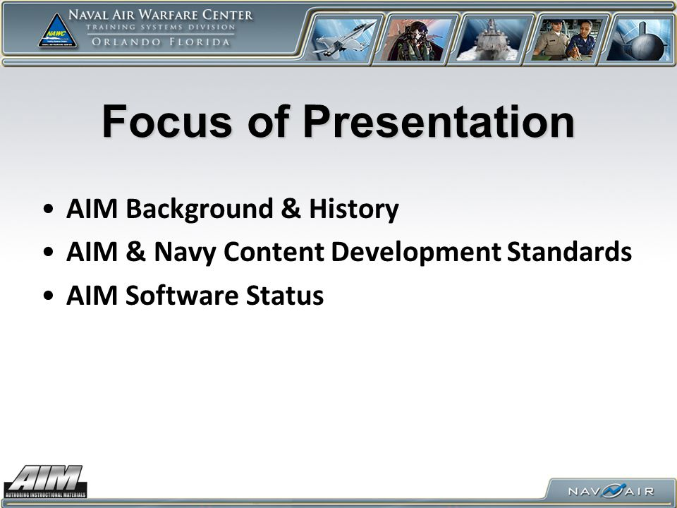 Focus of Presentation AIM Background & History AIM & Navy Content Development Standards AIM Software Status