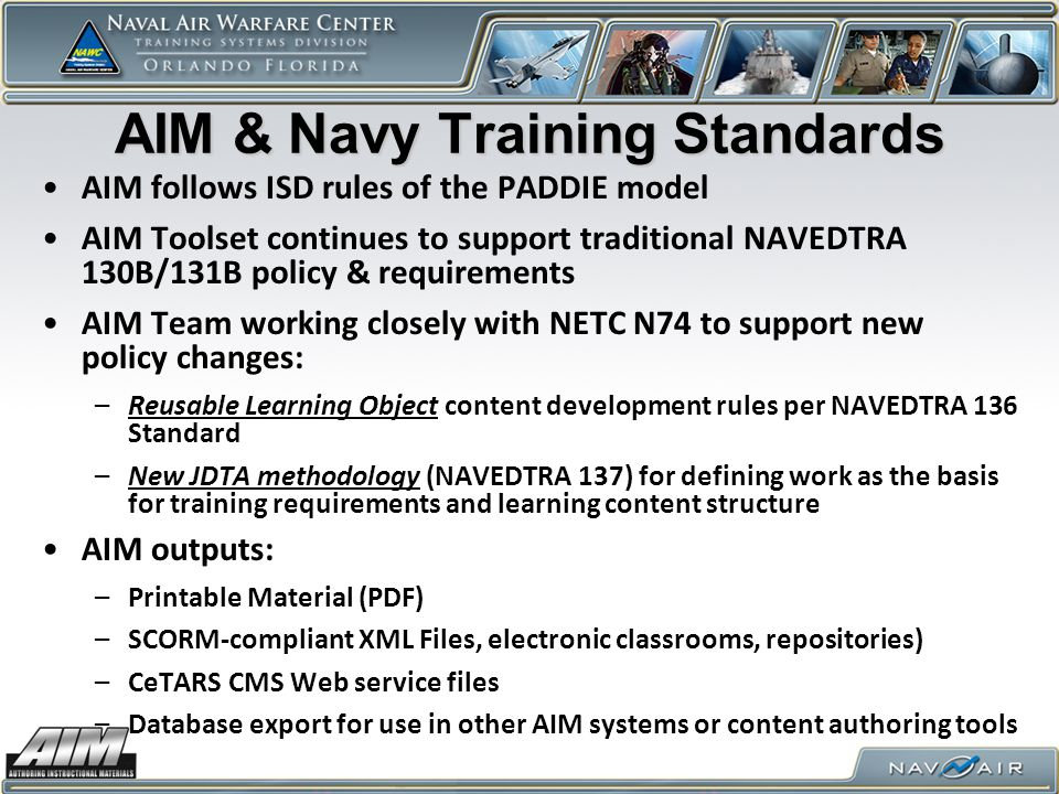 AIM & Navy Training Standards AIM follows ISD rules of the PADDIE model AIM Toolset continues to support traditional NAVEDTRA 130B/131B policy & requi