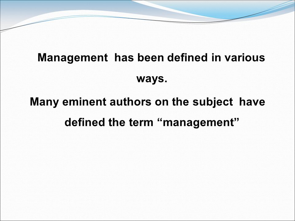 """Management has been defined in various ways. Many eminent authors on the subject have defined the term """"management"""""""