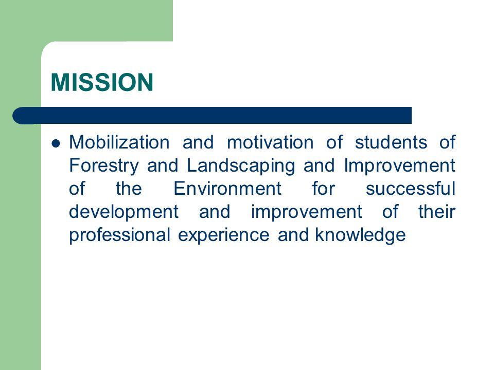 MISSION Mobilization and motivation of students of Forestry and Landscaping and Improvement of the Environment for successful development and improvement of their professional experience and knowledge