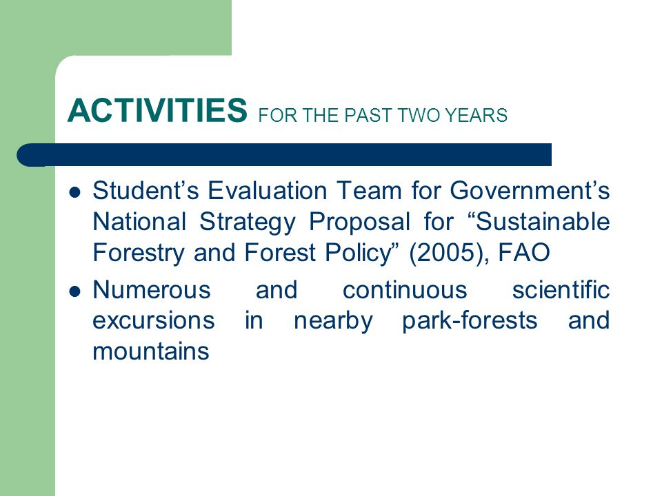 ACTIVITIES FOR THE PAST TWO YEARS Student's Evaluation Team for Government's National Strategy Proposal for Sustainable Forestry and Forest Policy (2005), FAO Numerous and continuous scientific excursions in nearby park-forests and mountains