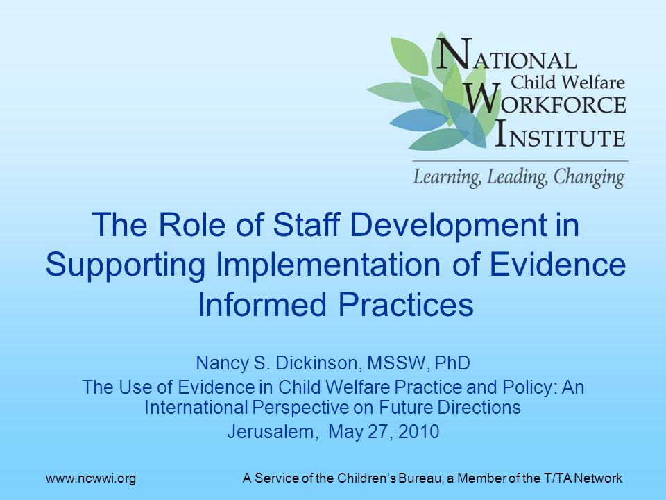 Nancy S. Dickinson, MSSW, PhD The Use of Evidence in Child Welfare Practice and Policy: An International Perspective on Future Directions Jerusalem, M