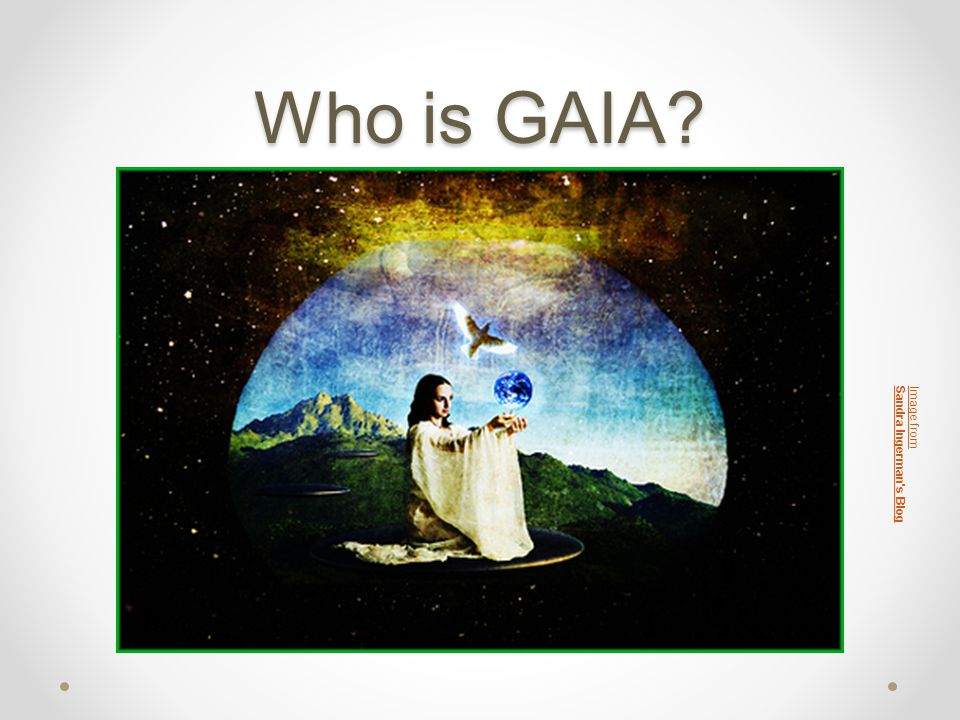 Who is GAIA? Image from Sandra Ingerman s Blog
