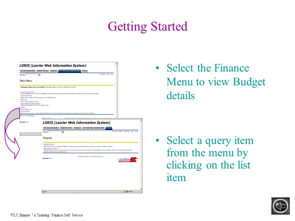 Getting Started Select the Finance Menu to view Budget details Select a query item from the menu by clicking on the list item WLU Banner 7.x Training: Finance Self Service