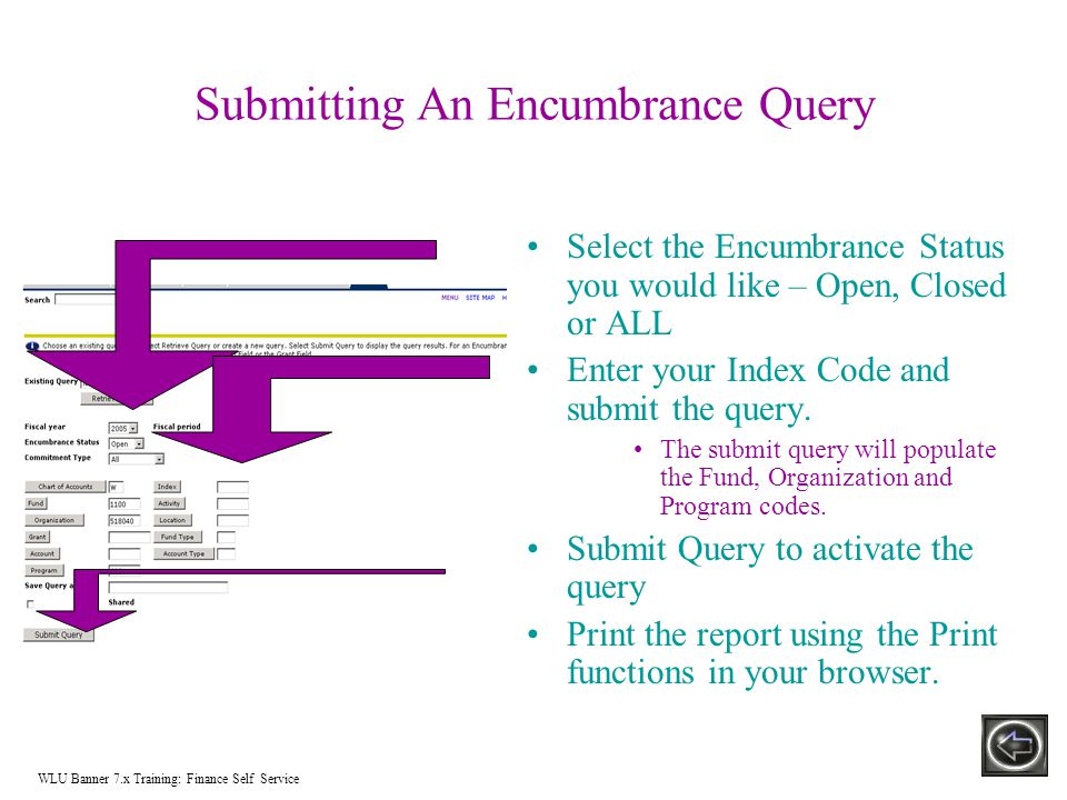 Submitting An Encumbrance Query Select the Encumbrance Status you would like – Open, Closed or ALL Enter your Index Code and submit the query.