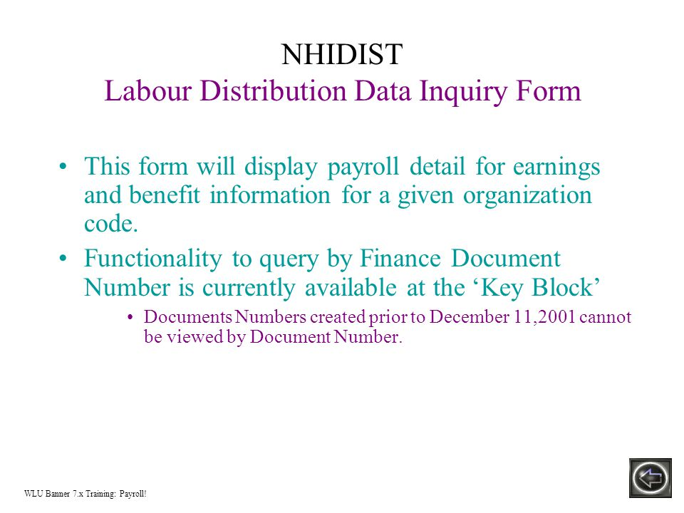 NHIDIST Labour Distribution Data Inquiry Form This form will display payroll detail for earnings and benefit information for a given organization code.