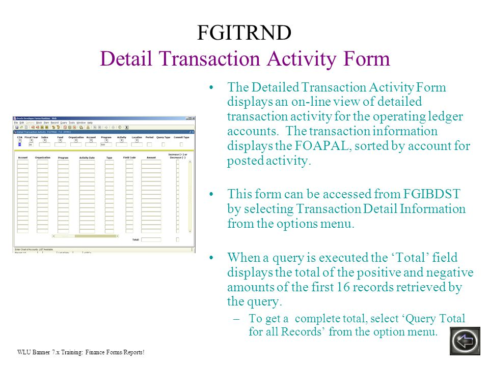 FGITRND Detail Transaction Activity Form The Detailed Transaction Activity Form displays an on-line view of detailed transaction activity for the operating ledger accounts.