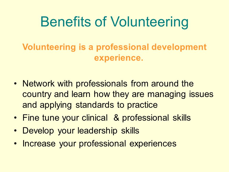 Benefits of Volunteering Volunteering is a professional development experience. Network with professionals from around the country and learn how they