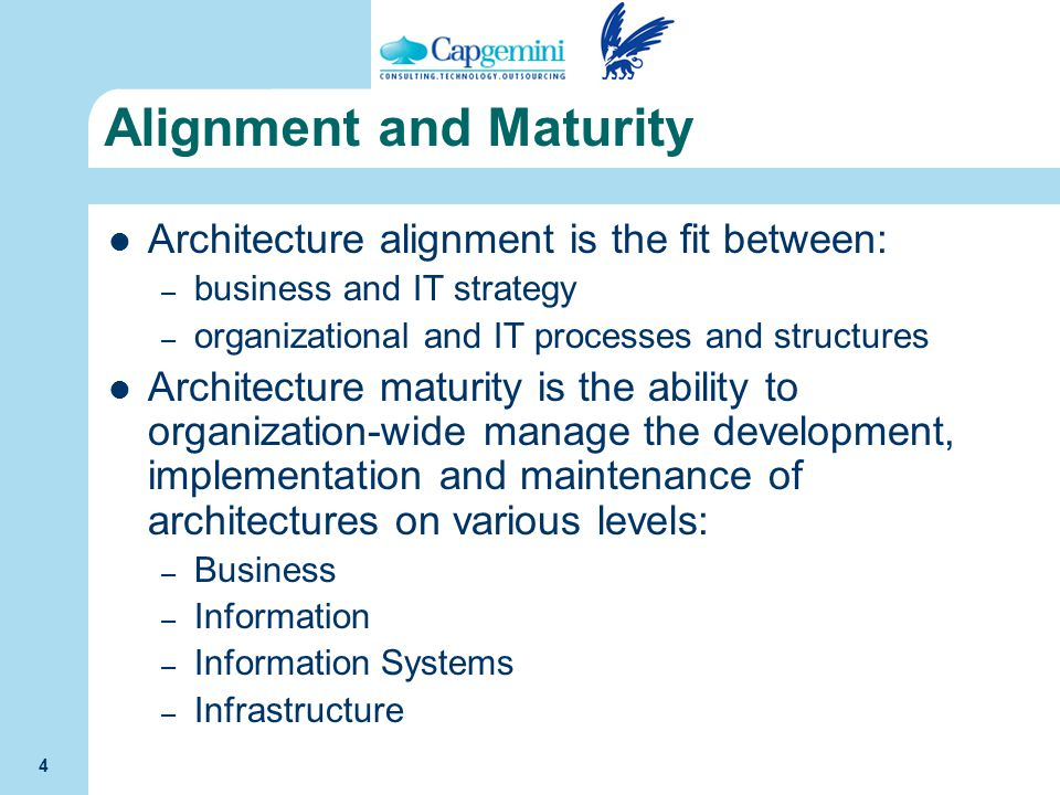 4 Alignment and Maturity Architecture alignment is the fit between: – business and IT strategy – organizational and IT processes and structures Archit