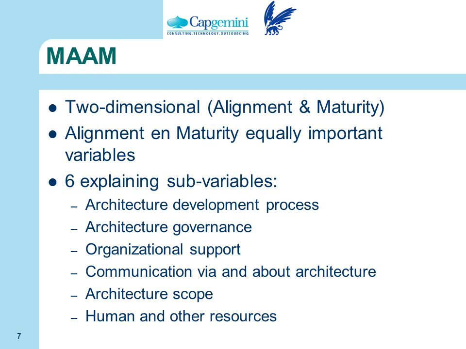 7 MAAM Two-dimensional (Alignment & Maturity) Alignment en Maturity equally important variables 6 explaining sub-variables: – Architecture development