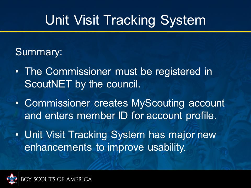 Unit Visit Tracking System Summary: The Commissioner must be registered in ScoutNET by the council.
