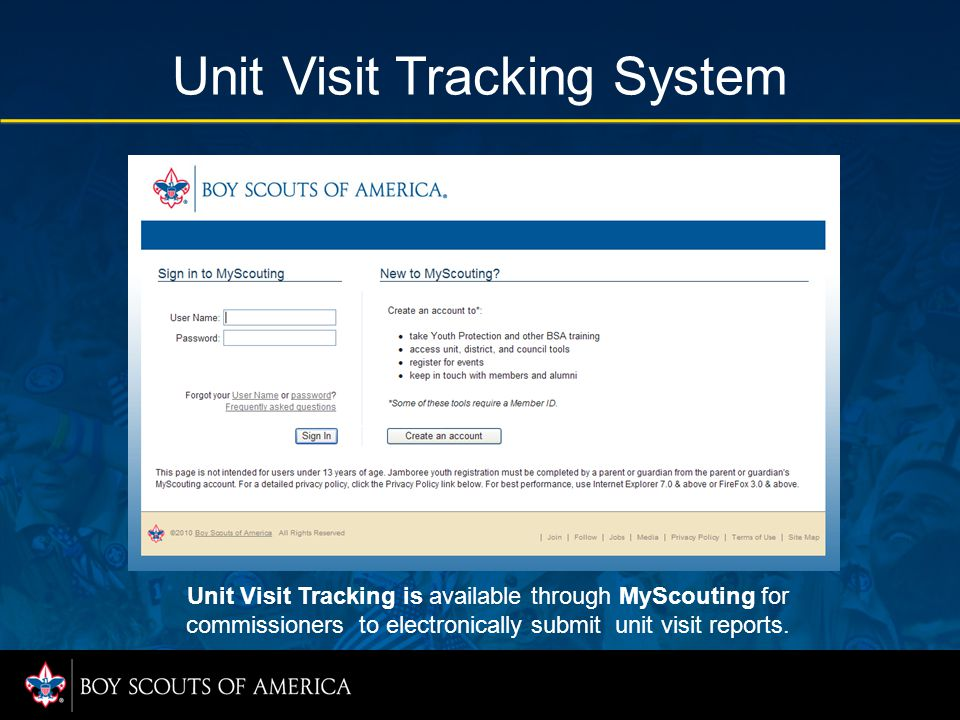 Unit Visit Tracking System Unit Visit Tracking is available through MyScouting for commissioners to electronically submit unit visit reports.