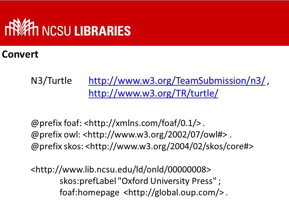 Convert N3/Turtlehttp://www.w3.org/TeamSubmission/n3/, http://www.w3.org/TR/turtle/ @prefix foaf:.