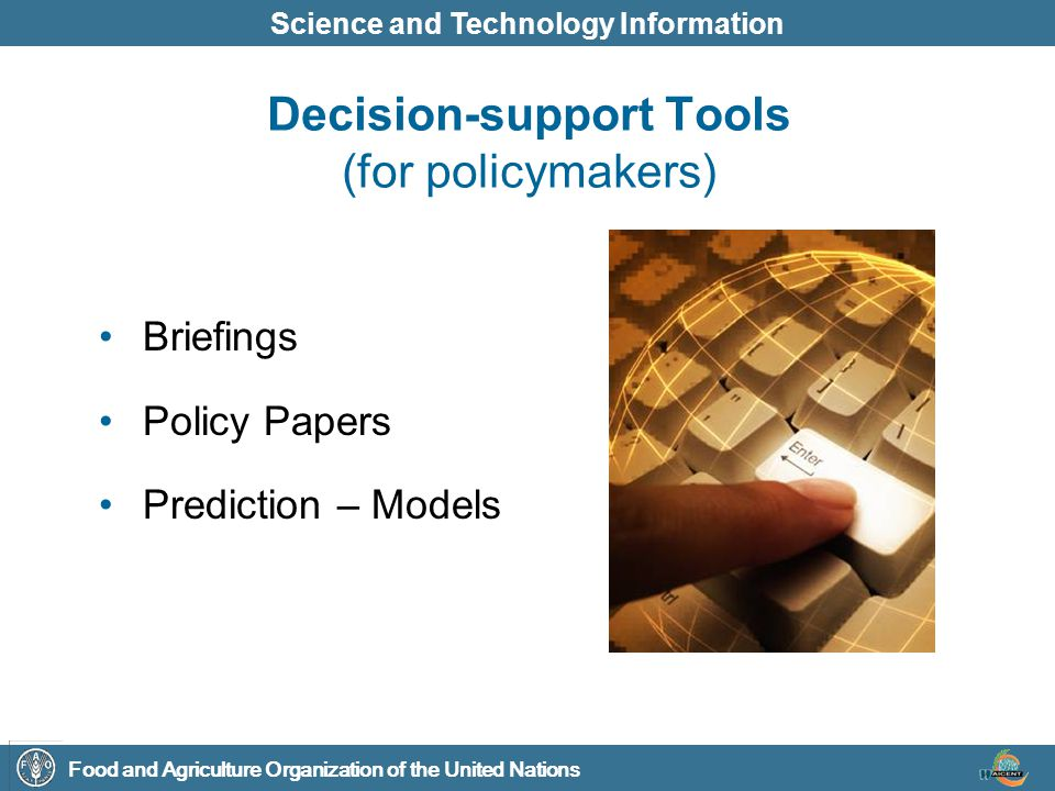 Food and Agriculture Organization of the United Nations Science and Technology Information Decision-support Tools (for policymakers) Briefings Policy