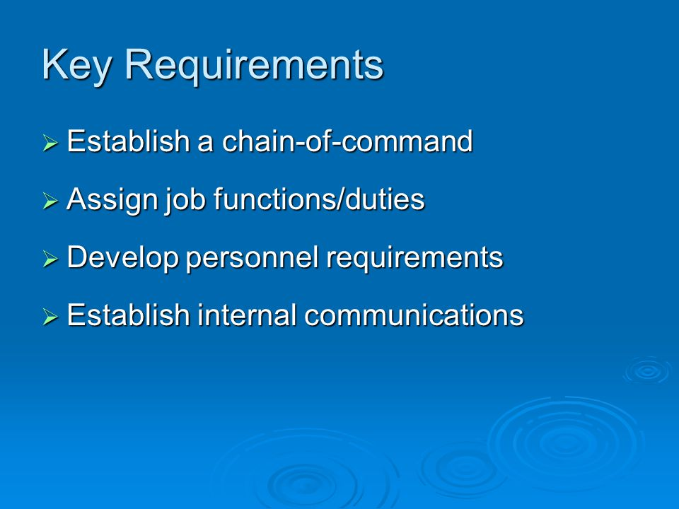 Key Requirements  Establish a chain-of-command  Assign job functions/duties  Develop personnel requirements  Establish internal communications