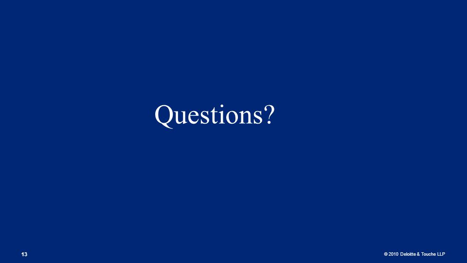 © 2010 Deloitte & Touche LLP Questions 13