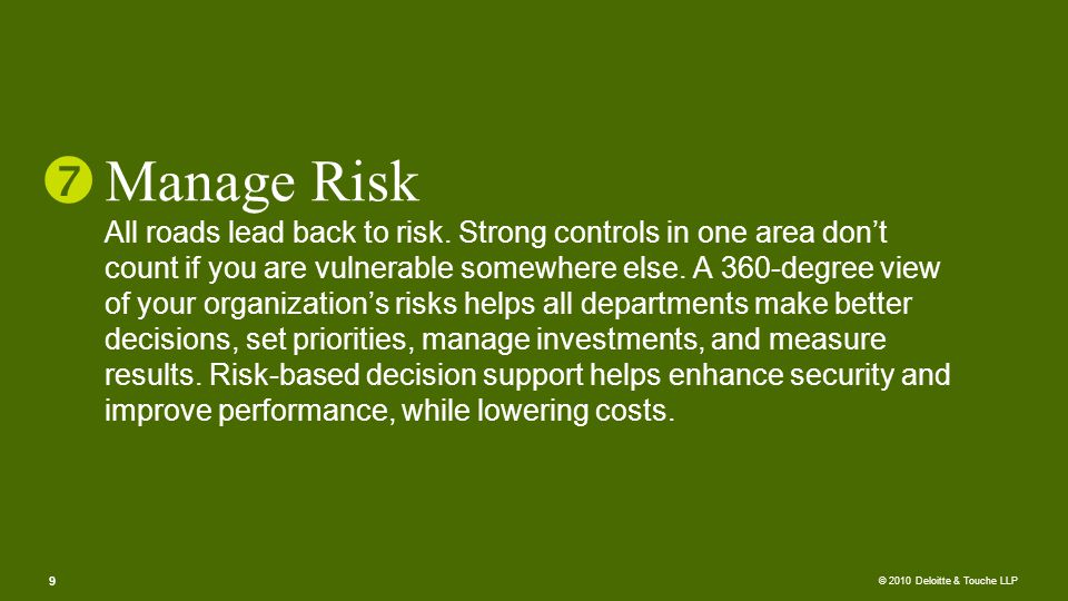 © 2010 Deloitte & Touche LLP Manage Risk All roads lead back to risk.