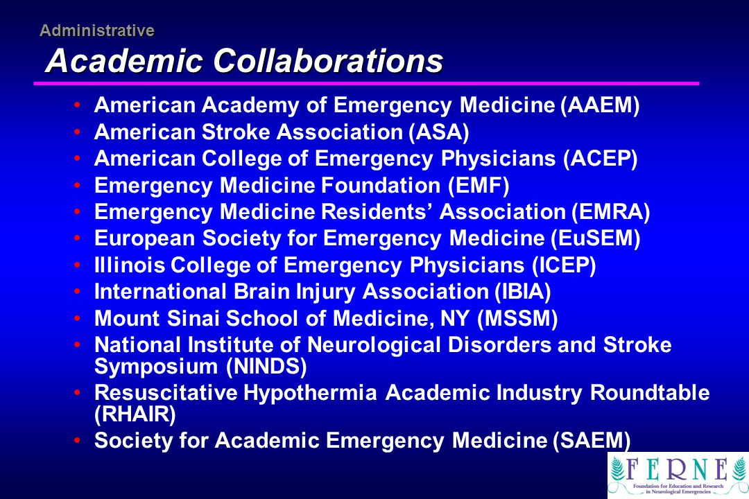 Administrative Academic Collaborations American Academy of Emergency Medicine (AAEM) American Stroke Association (ASA) American College of Emergency P
