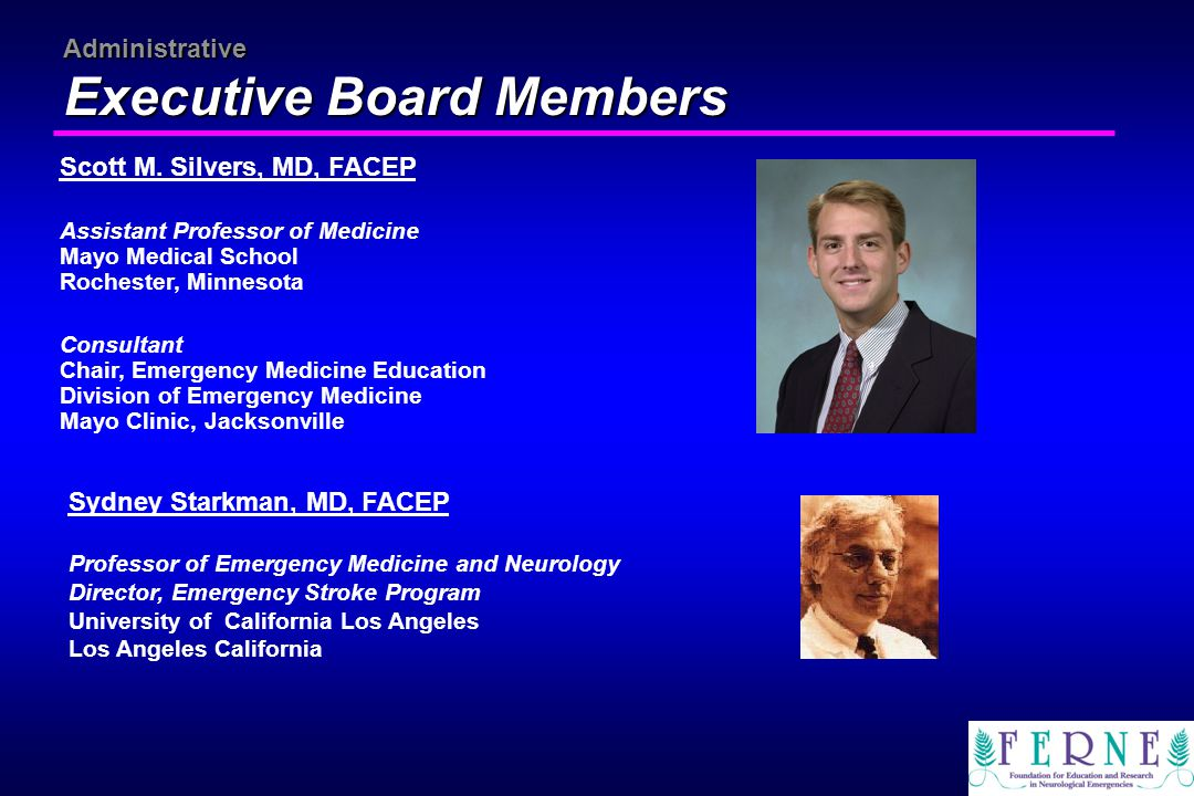 Administrative Executive Board Members Scott M. Silvers, MD, FACEP Assistant Professor of Medicine Mayo Medical School Rochester, Minnesota Consultant