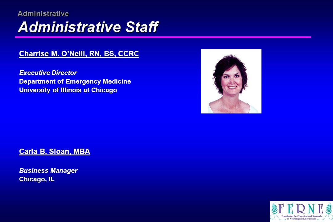 Administrative Administrative Staff Charrise M. O'Neill, RN, BS, CCRC Executive Director Department of Emergency Medicine University of Illinois at Ch