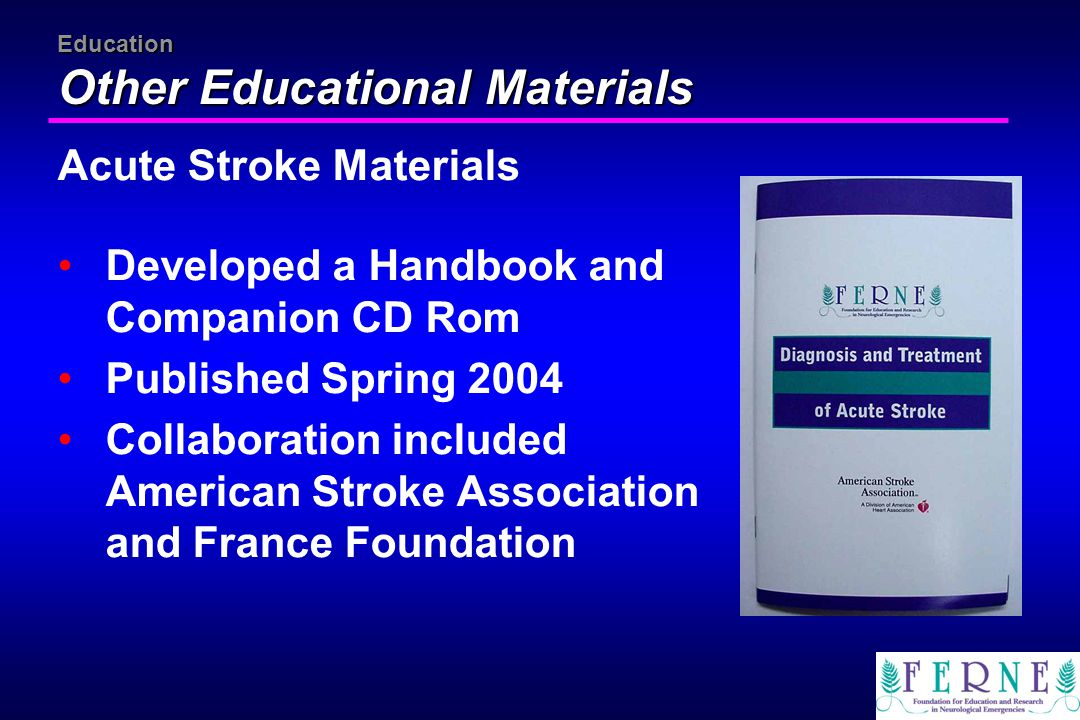 Education Other Educational Materials Acute Stroke Materials Developed a Handbook and Companion CD Rom Published Spring 2004 Collaboration included Am