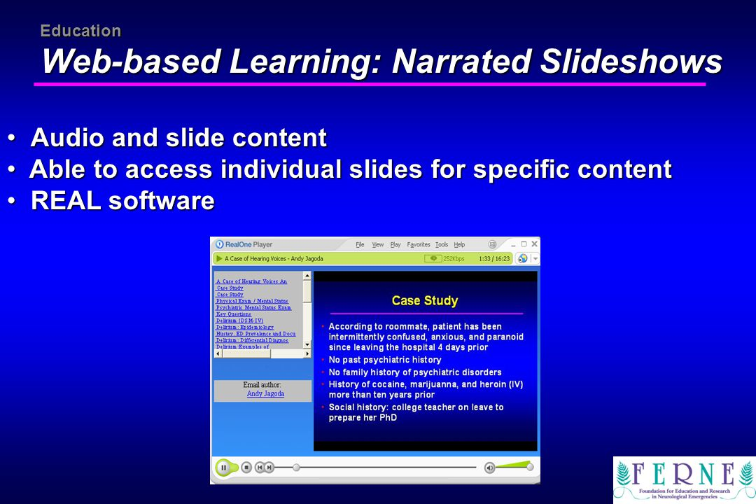 Education Web-based Learning: Narrated Slideshows Audio and slide content Audio and slide content Able to access individual slides for specific conten