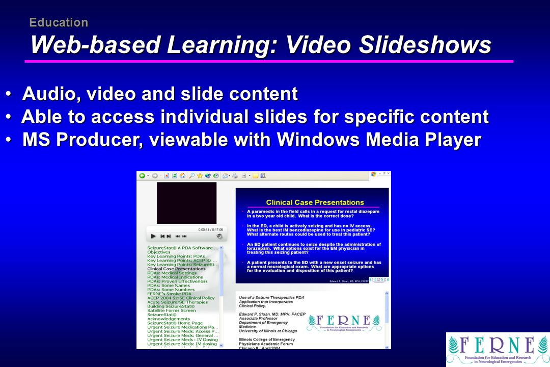 Education Web-based Learning: Video Slideshows Audio, video and slide content Audio, video and slide content Able to access individual slides for spec
