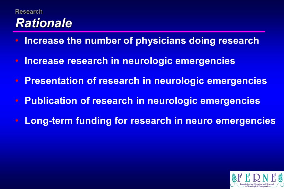 Research Rationale Increase the number of physicians doing research Increase research in neurologic emergencies Presentation of research in neurologic