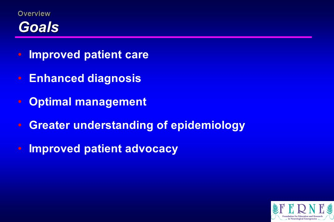 Overview Goals Improved patient care Enhanced diagnosis Optimal management Greater understanding of epidemiology Improved patient advocacy