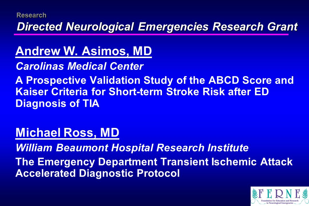 Research Directed Neurological Emergencies Research Grant Andrew W. Asimos, MD Carolinas Medical Center A Prospective Validation Study of the ABCD Sco