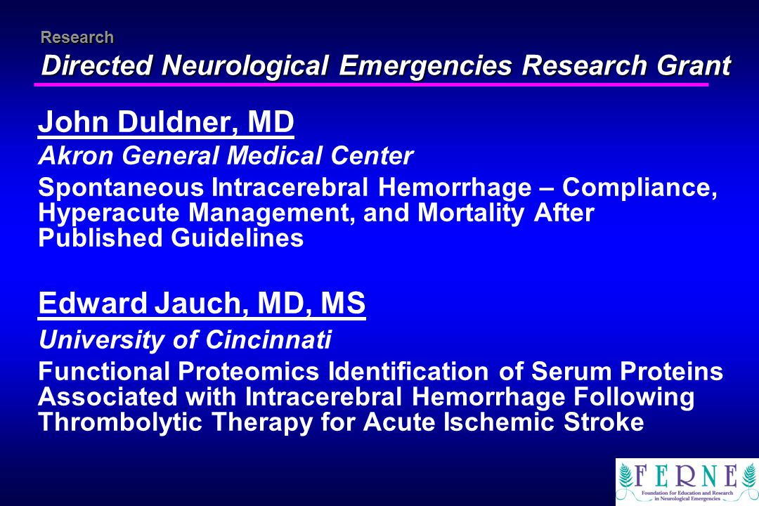 Research Directed Neurological Emergencies Research Grant John Duldner, MD Akron General Medical Center Spontaneous Intracerebral Hemorrhage – Complia