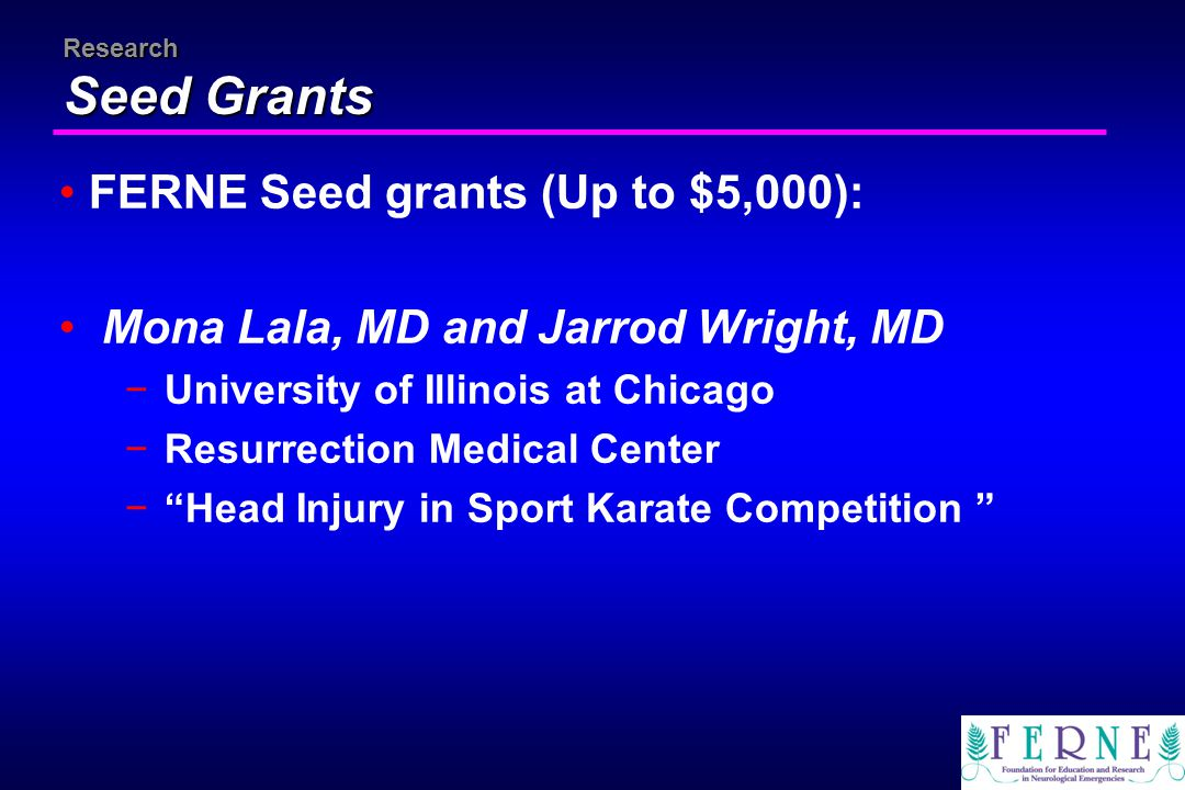 Research Seed Grants FERNE Seed grants (Up to $5,000): Mona Lala, MD and Jarrod Wright, MD −University of Illinois at Chicago −Resurrection Medical Ce