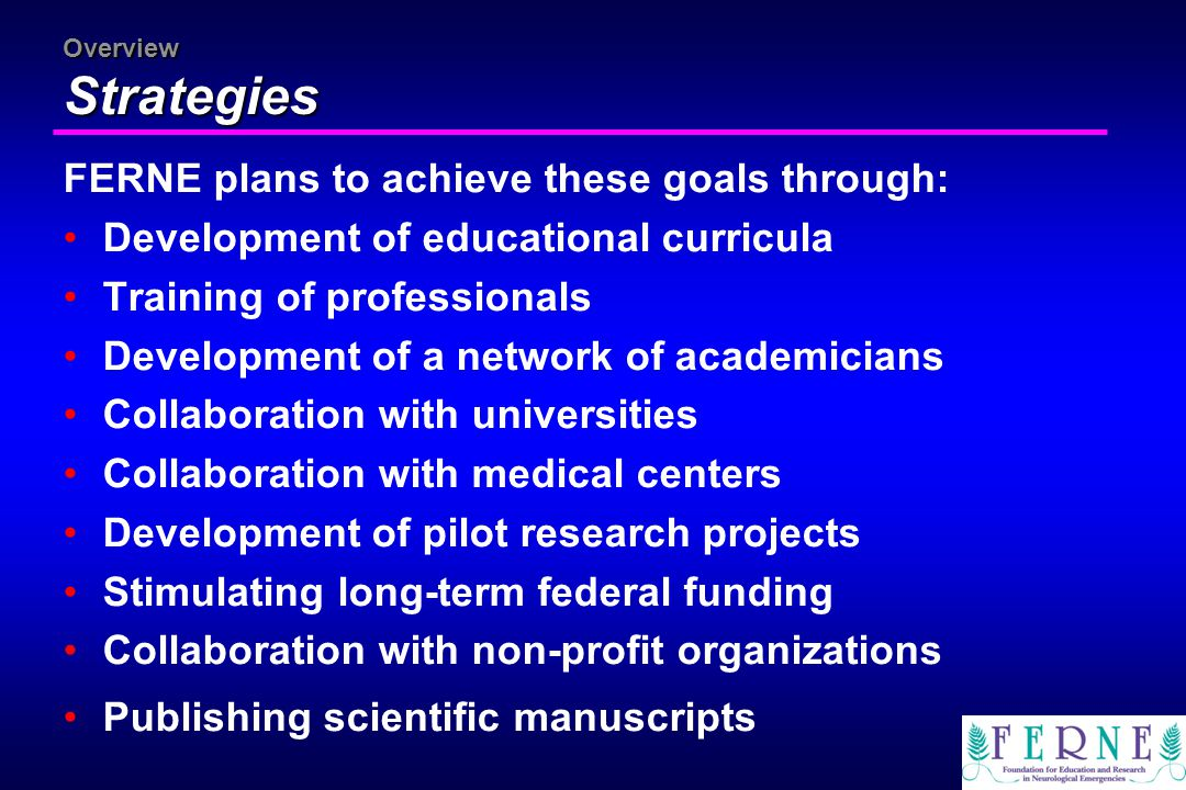Overview Strategies FERNE plans to achieve these goals through: Development of educational curricula Training of professionals Development of a networ