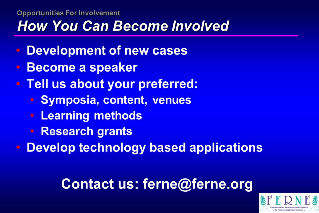Opportunities For Involvement How You Can Become Involved Development of new cases Become a speaker Tell us about your preferred: Symposia, content, v