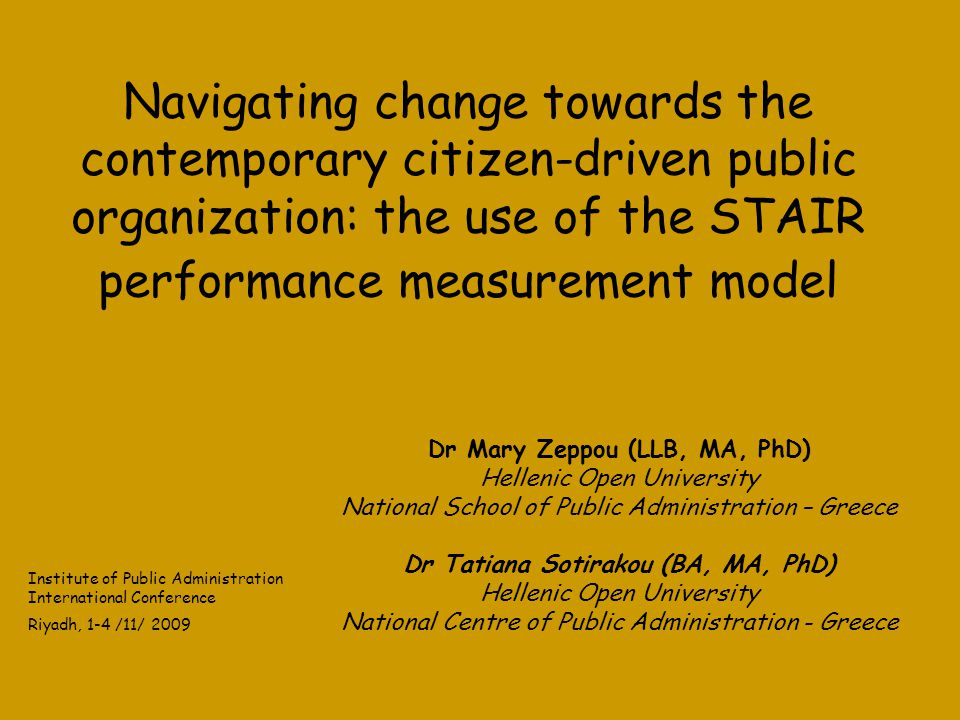 Navigating change towards the contemporary citizen-driven public organization: the use of the STAIR performance measurement model Dr Mary Zeppou (LLB,