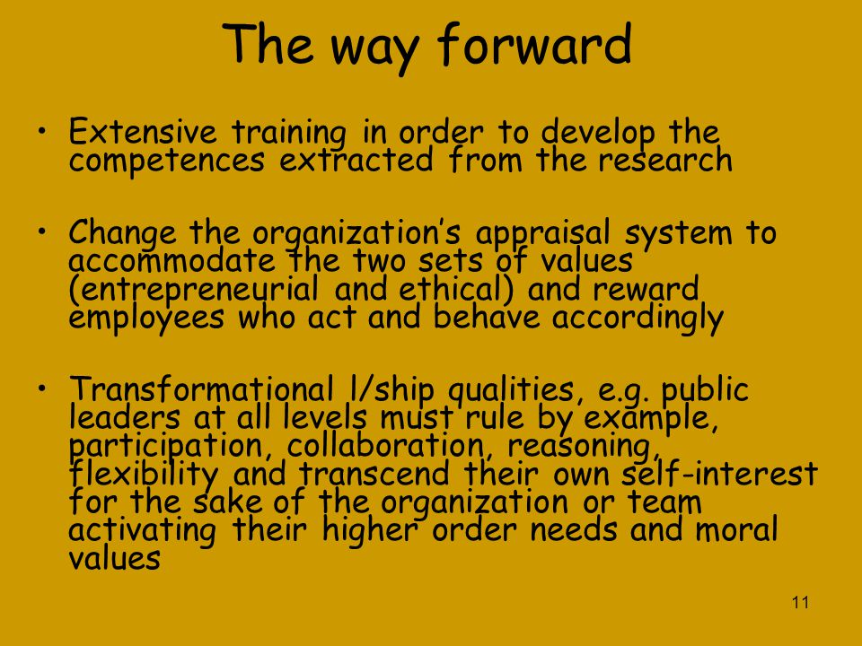 11 The way forward Extensive training in order to develop the competences extracted from the research Change the organization's appraisal system to ac
